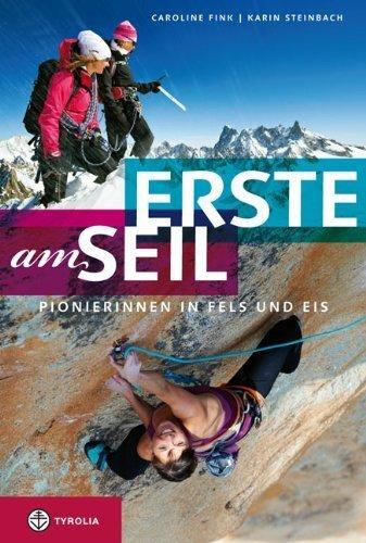 Erste am Seil: Pionierinnen in Fels und Eis. Wenn Frauen in den Bergen ihren eigenen Weg gehen by Caroline Fink;Karin Steinbach Tarnutzer(2013-09-01) -