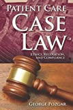 Patient Care Case Law: Ethics, Regulation, and Compliance by George D. Pozgar (2012-03-06)