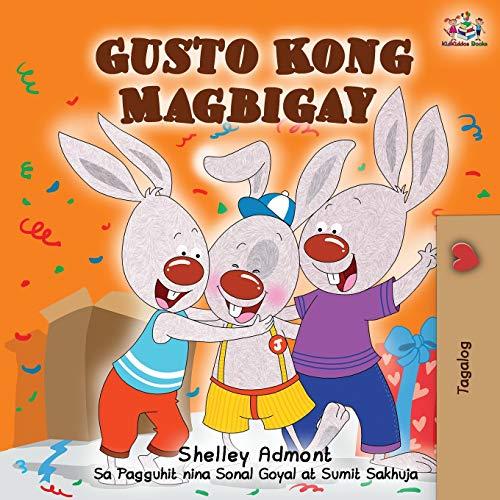 Gusto Kong Magbigay: I Love to Share - Tagalog (Filipino) edition (Tagalog Bedtime Collection)