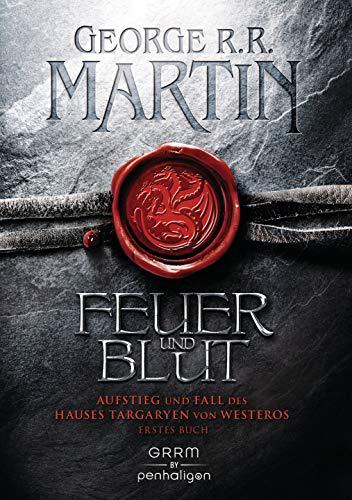 Feuer und Blut - Erstes Buch: Aufstieg und Fall des Hauses Targaryen von Westeros (Blut-lied Das)