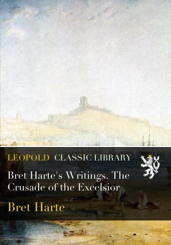 Bret Harte's Writings. The Crusade of the Excelsior