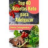 Dieta Cetogénica: Top 40 Recetas Keto para Adelgazar (Keto, Dieta Keto, Adelgazar, Recetas, Cocina, Cocina Sencilla, Diabetes)