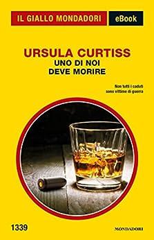 Uno di noi deve morire (Il Giallo Mondadori) di [Curtiss, Ursula]