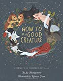#4: How to Be a Good Creature: A Memoir in Thirteen Animals