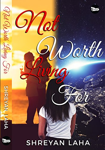 Not Worth Living For by [Laha, Shreyan]