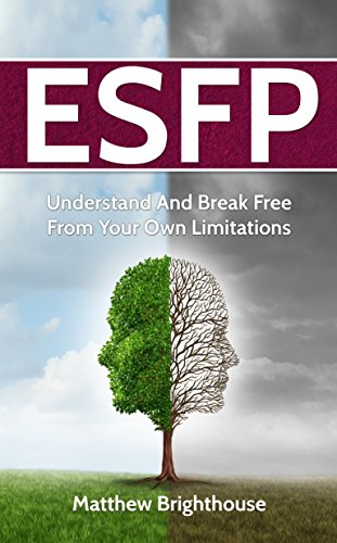 ESFP: Understand And Break Free From Your Own Limitations (English Edition)