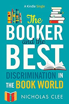 The Booker and The Best: Discrimination in the Book World (Kindle Single) by [Clee, Nicholas]