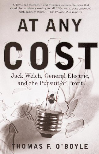 At Any Cost: Jack Welch, General Electric, and the Pursuit of Profit by Thomas F. O'Boyle (1999-09-07)