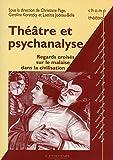 Théâtre et psychanalyse - Regards croisés sur le malaise dans la civilisation
