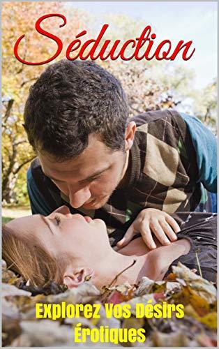 Séduction : Explorez Vos Désirs Érotiques (grâce à Kelly Elliot, Robert Greene, Antonio Banderas, Karina Longworth, ) par