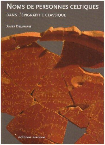 Descargar Libro Nomina Celtica Antiqua Selecta Inscriptionum : (Noms de personnes celtiques dans l'épigraphie classique) de Xavier Delamarre