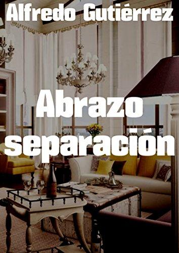 Abrazo separación por Alfredo  Gutiérrez
