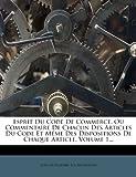 Esprit Du Code de Commerce, Ou Commentaire de Chacun Des Articles Du Code Et Meme Des Dispositions de Chaque Article, Volume 1.