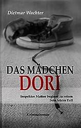 Das Mädchen Dori: Inspektor Matteo beginnt zu reisen (Inspektor Matteo Steiningers 5 Fälle)