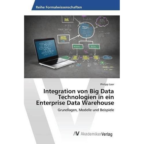 Integration von Big Data Technologien in ein Enterprise Data Warehouse by Loer Philipp (2015-12-29)