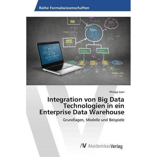 Integration von Big Data Technologien in ein Enterprise Data Warehouse by Loer Philipp (2015-12-29)