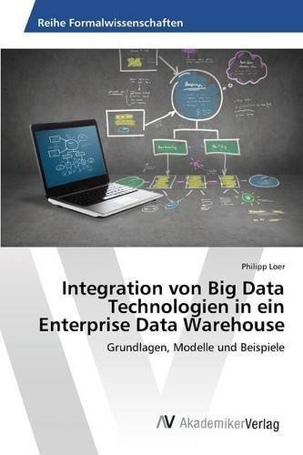 Integration von Big Data Technologien in ein Enterprise Data Warehouse by Loer Philipp (2015-12-29) par Loer Philipp