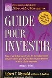 guide pour investir tout ce qu il faut savoir sur les investissements des gens riches que ne font de robert t kiyosaki 12 janvier 2008 broch?