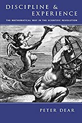Discipline and Experience: The Mathematical Way in the Scientific Revolution (Science & Its Conceptual Foundations)