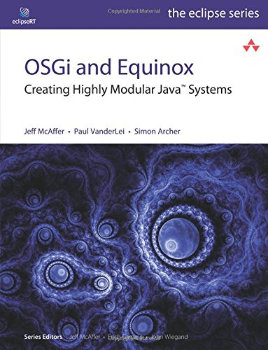 OSGi and Equinox:Creating Highly Modular Java Systems (Eclipse Series)