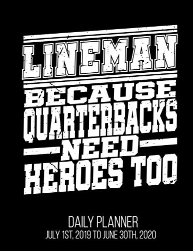 Lineman Because Quarterbacks Need Heroes Too Daily Planner July 1st, 2019 to June 30th, 2020: Football Player Offensive O Line Funny Daily Planner