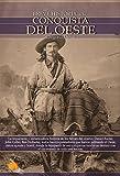 Breve historia de la conquista del Oeste: Descubre la apasionante historia de los colonos, tramperos y buscadores de oro que emprendieron rumbo al busca de una nueva tierra llena de promesas.