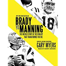Brady vs. Manning: The Untold Story of the Rivalry That Transformed the NFL