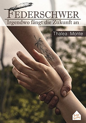 Monte, Thalea - Federschwer: Irgendwo fängt die Zukunft an