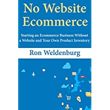 No Website Ecommerce: Starting an Ecommerce Business Without a Website and Your Own Product Inventory (English Edition)