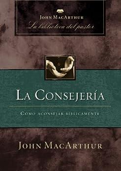 La consejería: Cómo aconsejar bíblicamente de [MacArthur, John F.]