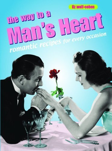 The Way to a Man's Heart: Romantic Recipes for Every Occasion (Retro Cookbooks Series) by Liz Wolf-Cohen (2003-04-01)
