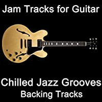 Jam Tracks for Guitar: Chilled Jazz Grooves (Backing Tracks)