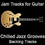 Jam Tracks for Guitar: Chilled Jazz Grooves (Backing Tracks)
