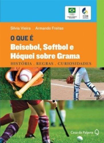 O Que E Beisebol, Softbol E Hoquei Sobre Grama Historia. Regras. Curiosidades (Em Portuguese do Brasil)
