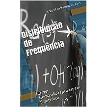 Distribuição de Frequência (Série: Como não reprovar em Estatística Livro 2) (Portuguese Edition)