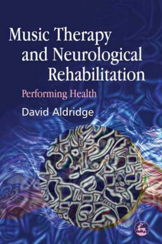 Music Therapy and Neurological Rehabilitation: Performing Health (2008-11-19)