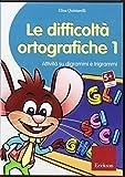 Le difficoltà ortografiche. Attività su digrammi e trigrammi. CD-ROM: 1