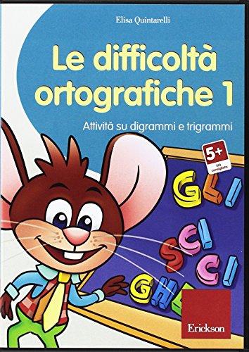 Le difficolt ortografiche. Attivit su digrammi e trigrammi. CD-ROM: 1