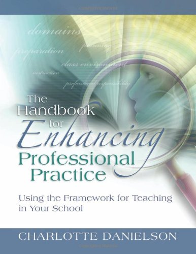 The Handbook for Enhancing Professional Practice: Using the Framework for Teaching in Your School (Professional Development)