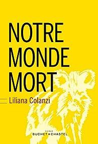 Notre monde mort par Liliana Colanzi