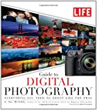 Life Guide to Digital Photography: Everything You Need to Shoot Like the Pros