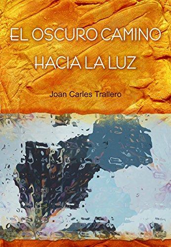 El oscuro camino hacia la luz por Juan Carlos Trallero Fort