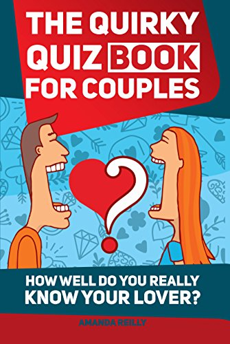 The Quirky Quiz Book for Couples: How Well Do You Really Know Your Lover?