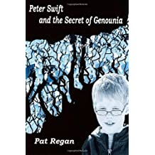 Peter Swift and the Secret of Genounia: Volume 1 by Mr Pat Regan (2012-07-30)