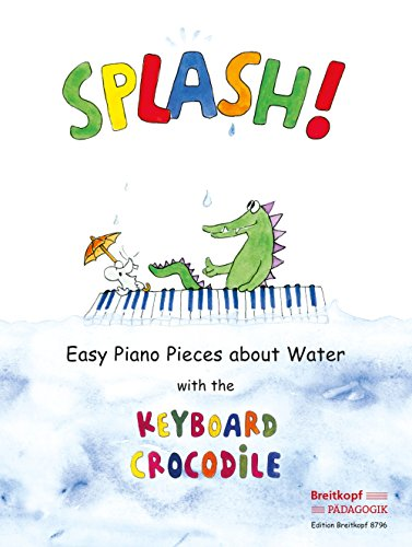 Splash! Easy Piano Pieces about Water with the Keyboard Crocodile (EB 8796)