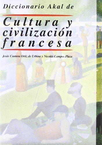 Diccionario Akal de cultura y civilizacion Francesa/ Akal Dictionary of French Culture and Civilization por Jesus Cantera Ortiz