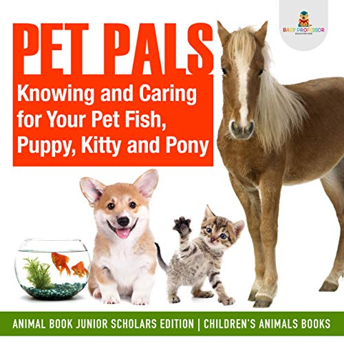 Pet Pals : Knowing and Caring for Your Pet Fish, Puppy, Kitty and Pony | Animal Book Junior Scholars Edition | Children's Animals Books (English Edition) -