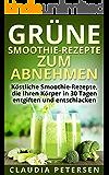 Grüne Smoothies Rezepte: Köstliche Grüne Smoothies Rezepte, die Ihren Körper in 30 Tagen entschlacken und entgiften