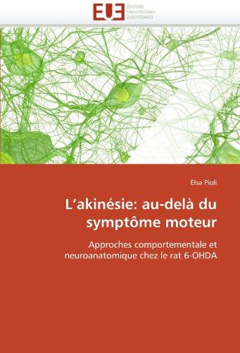 L'akinésie: au-delà du symptôme moteur: Approches comportementale et neuroanatomique chez le rat 6-OHDA (Omn.Univ.Europ.)