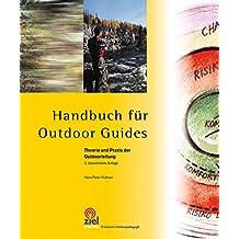 Handbuch für Outdoor Guides: Theorie und Praxis der Outdoorleitung (Praktische Erlebnispädagogik)